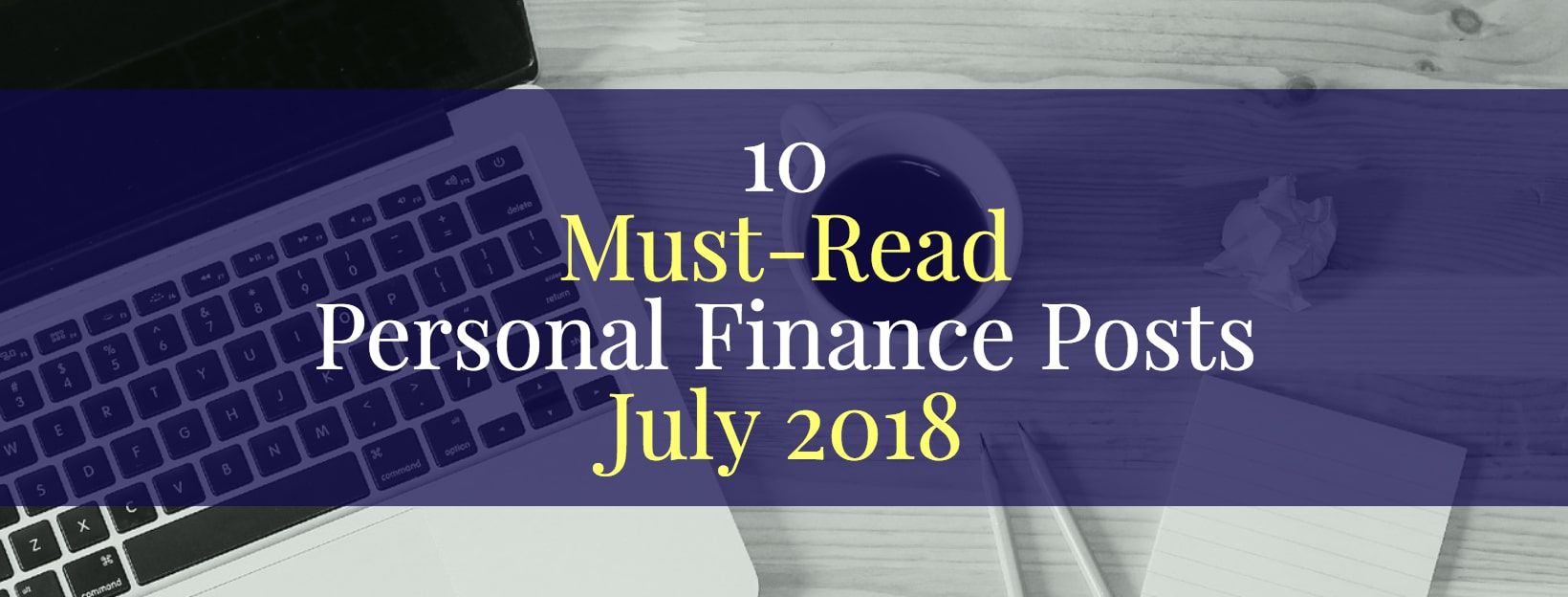 Top 10 Personal Finance Articles of the Month — July 2018