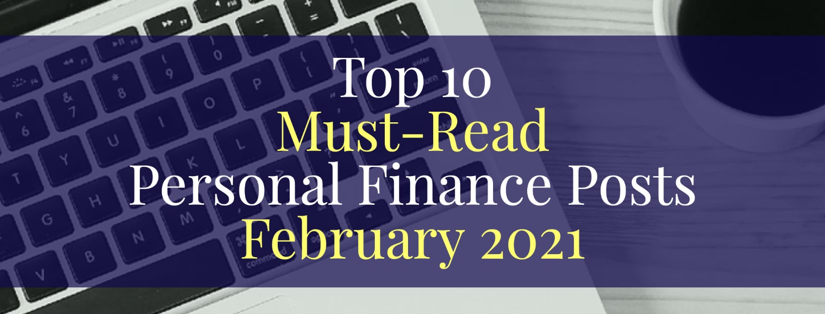 Top 10 Personal Finance Articles of the Month — February 2021